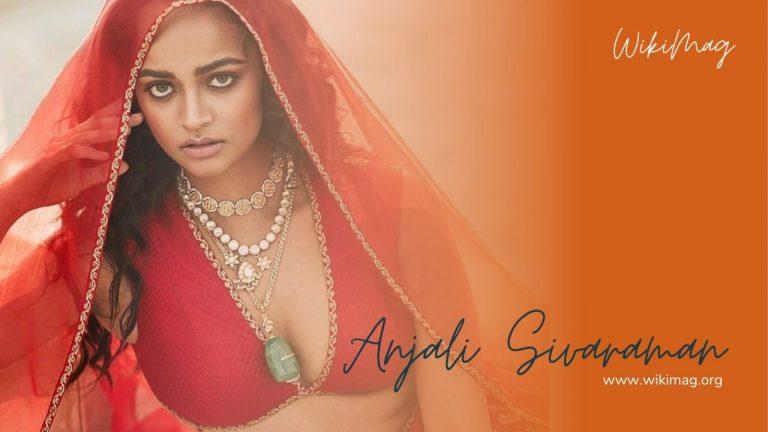 Anjali Sivaraman Biography, Age, Height, Family & more