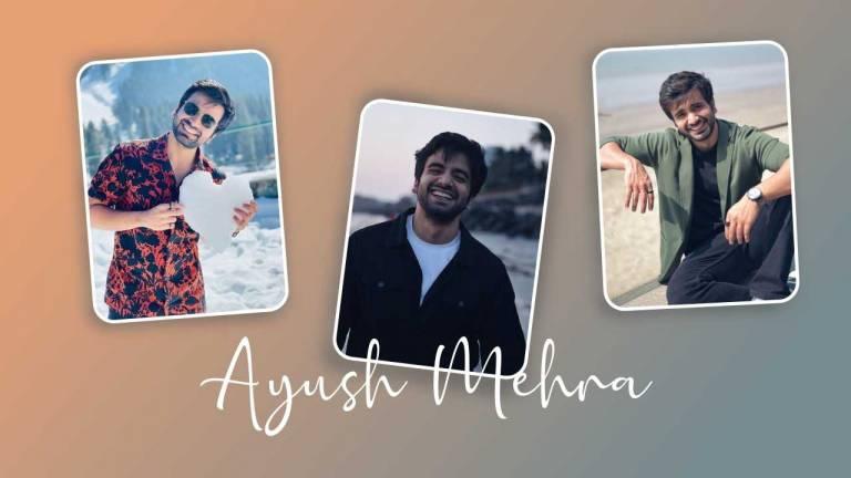 Ayush Mehra Wiki Bio, Age, Height, Girlfriend, Family, and More