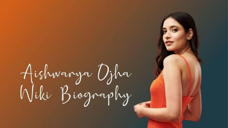 Aishwarya Ojha Wiki, Biography, Age, Height, Family, and more